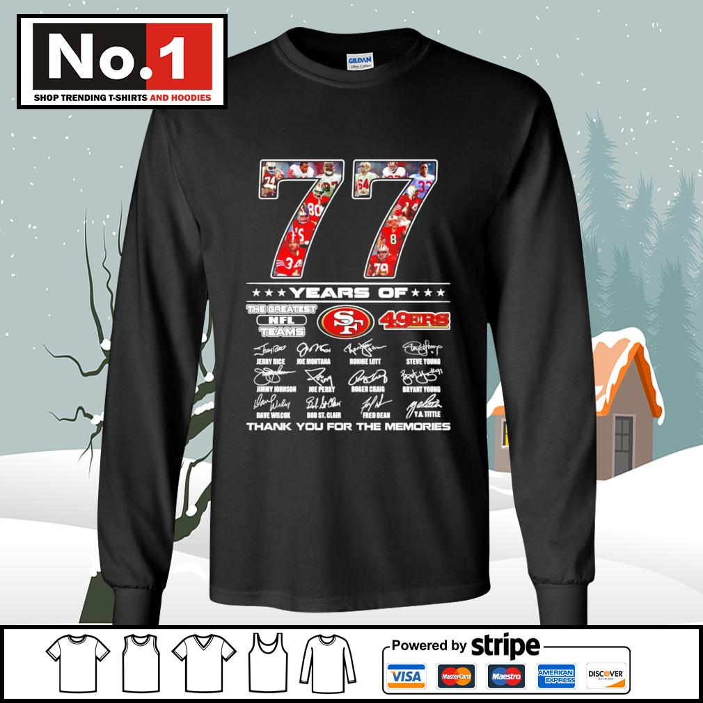77 years of the greatest NFL teams San Francisco 49ers thank you for the memories s longsleeve-tee