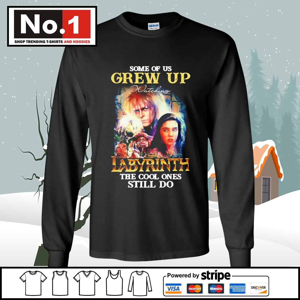 Some of us grew up watching Labyrinth the cool ones still do s longsleeve-tee