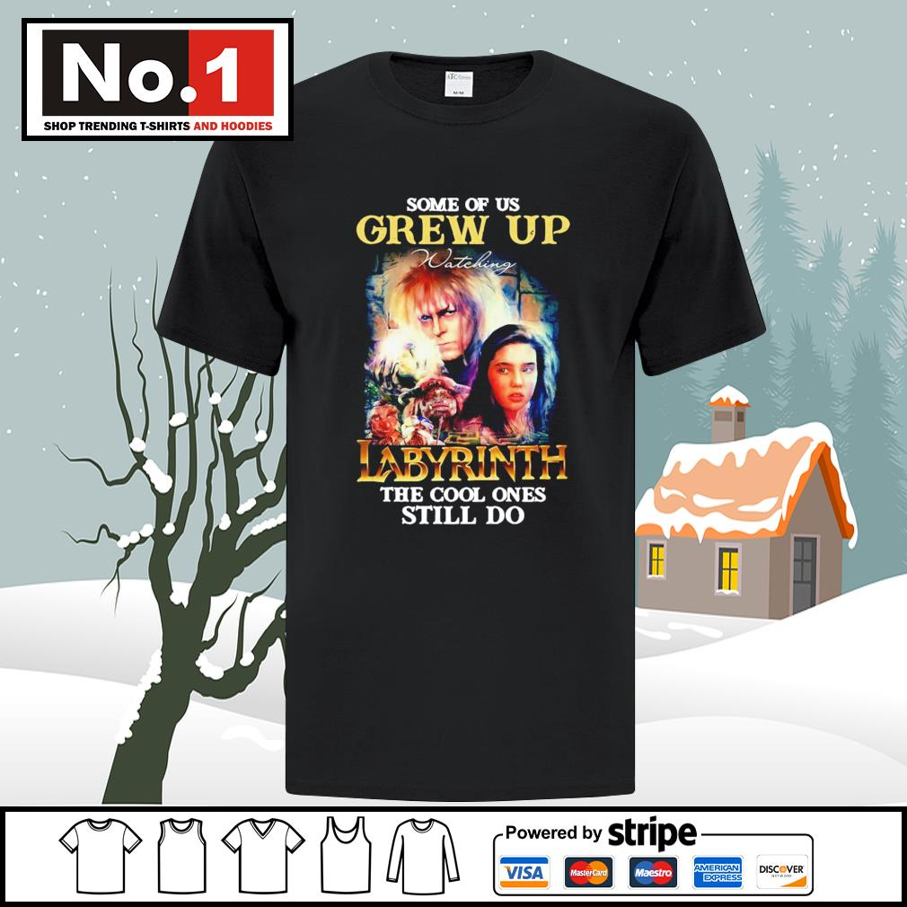 Some of us grew up watching Labyrinth the cool ones still do shirt