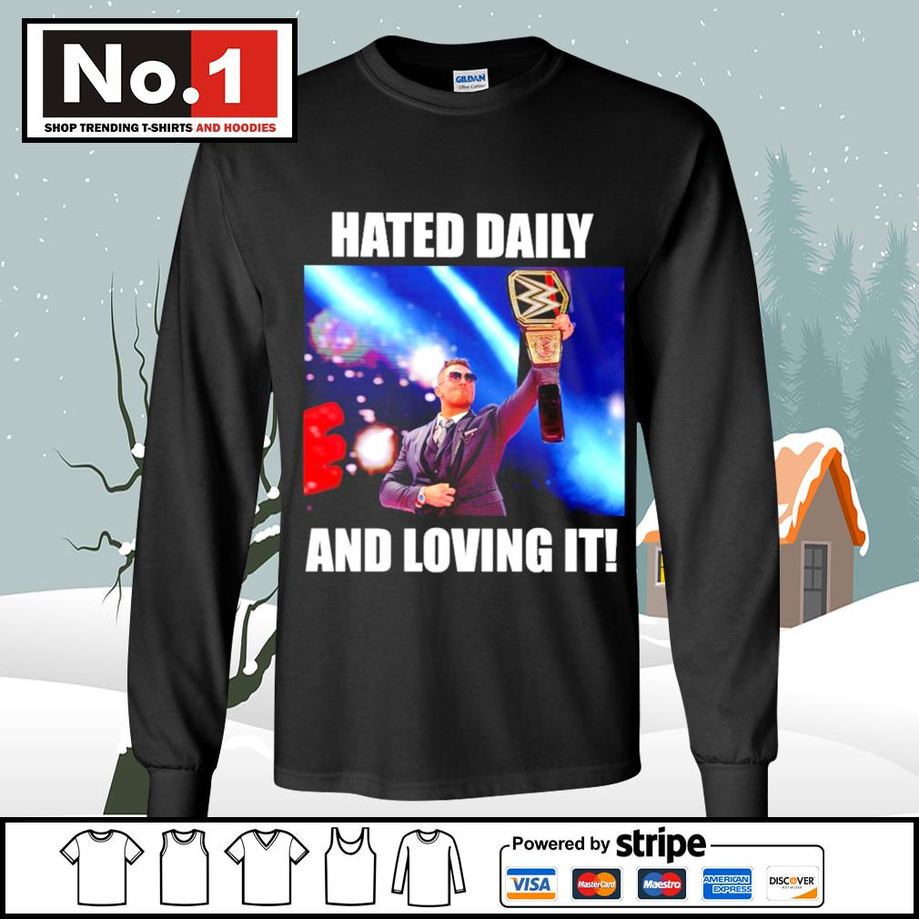 WWE hated daily and loving it s longsleeve-tee