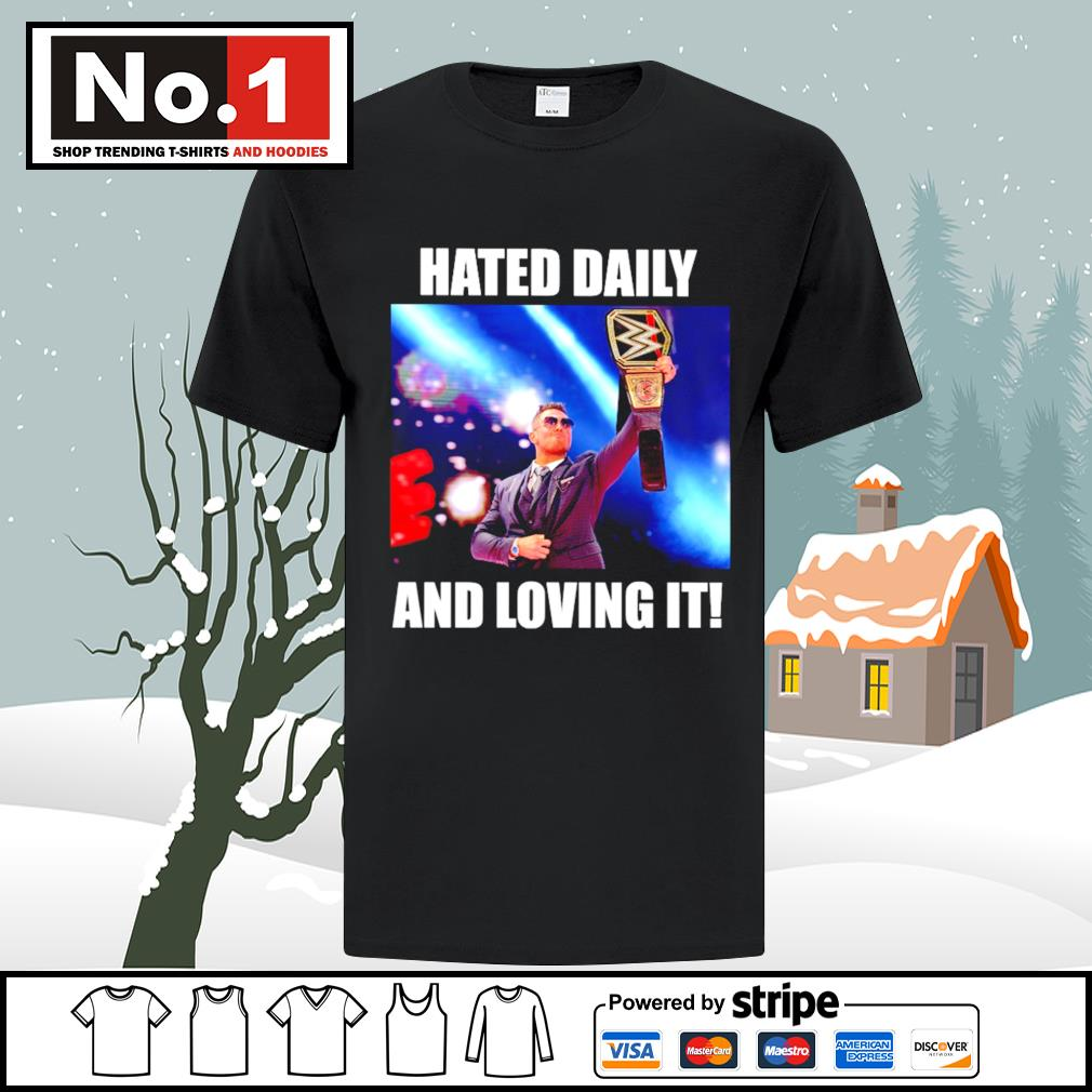 WWE hated daily and loving it shirt