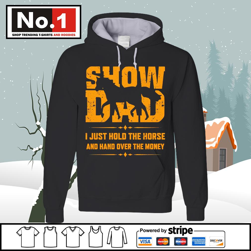 Show dad I just hold the horse and hand over the money s hoodie