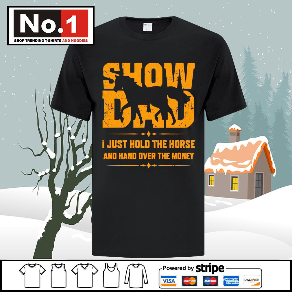 Show dad I just hold the horse and hand over the money shirt