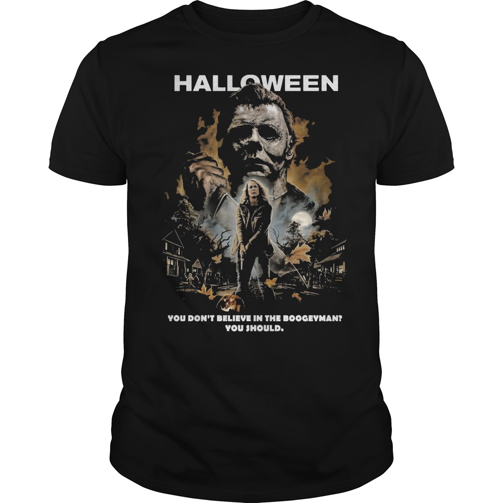 Halloween Michael Myers you don't believe in the boogeyman you should classic guy