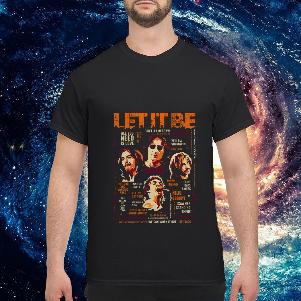 The Beatles Let it be Hey Jude don't let me down all you need is love shirt