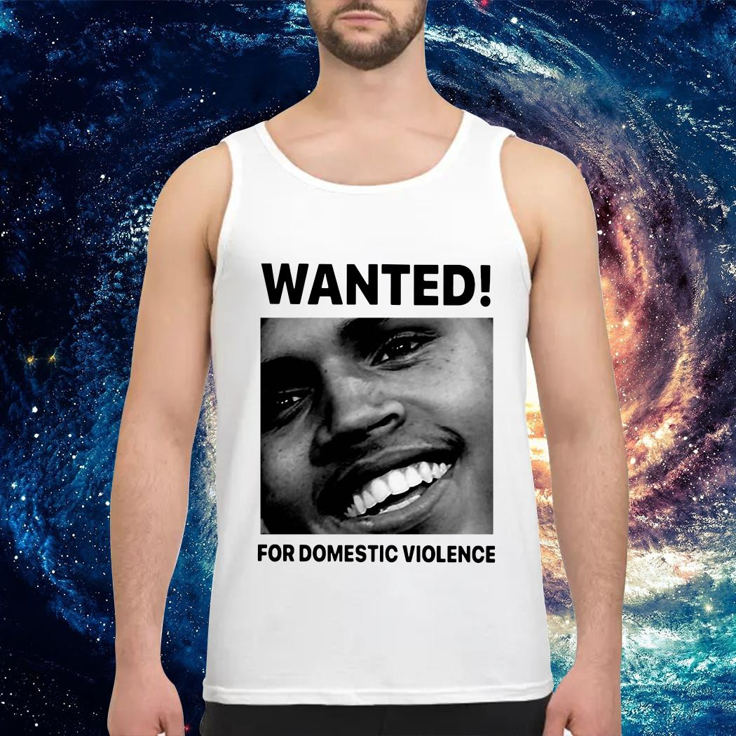 Chris Brown wanted for Domestic Violence Tank top