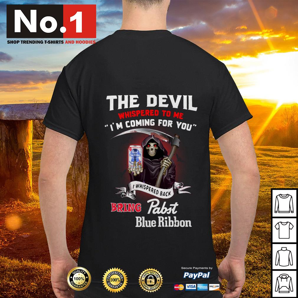 The devil whispered to me I'm coming for you I whisper back bring Blue Ribbon shirt