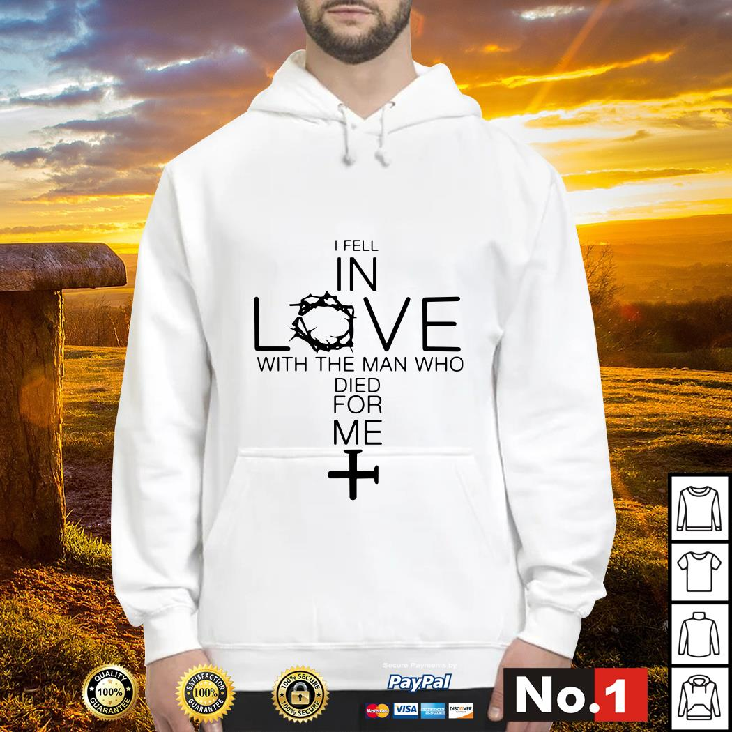 I Fell In Love With The Man Who Died For Me Hoodie