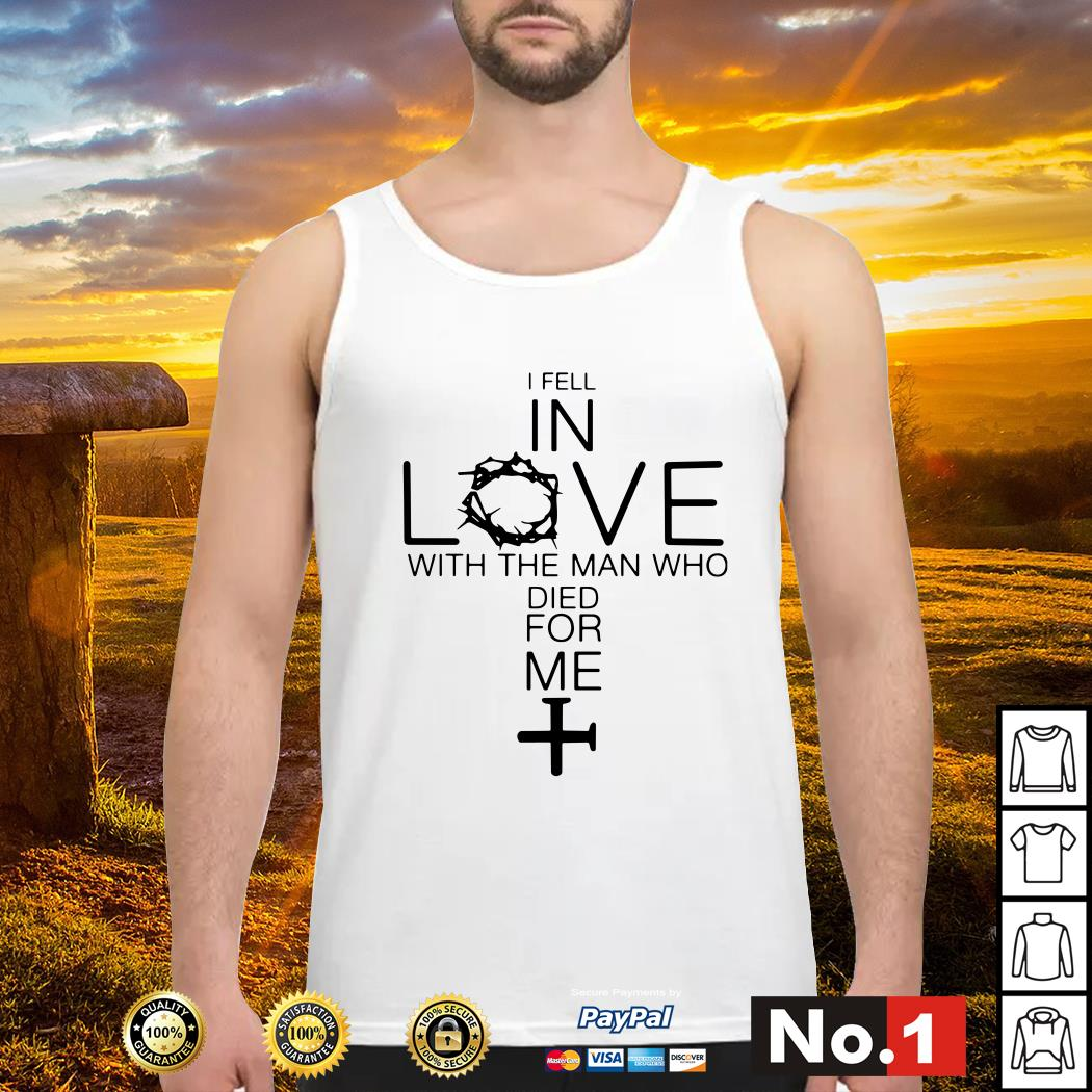 I Fell In Love With The Man Who Died For Me Tank top