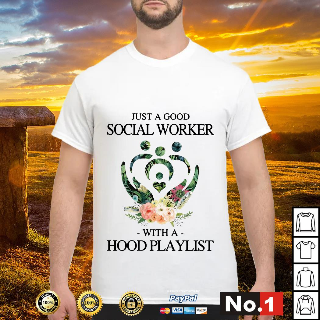 Floral just a good social worker with a hood playlist shirt
