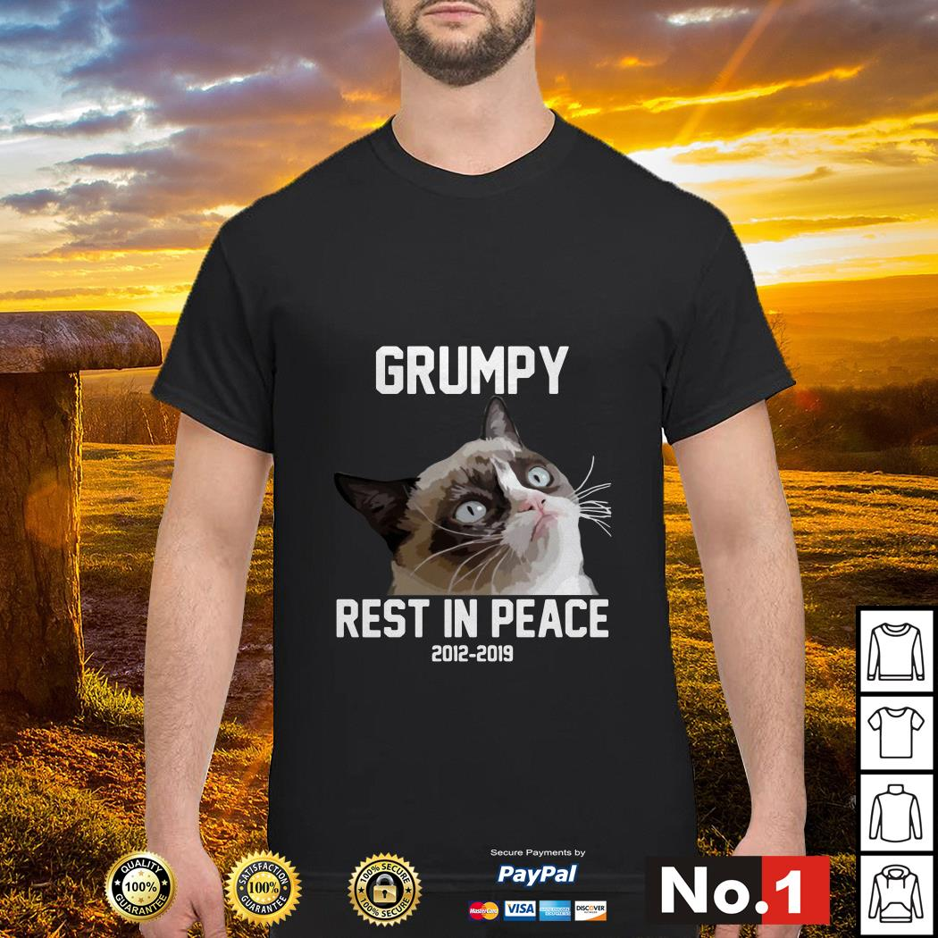 Grumpy rest in peace 2012 - 2019 shirt