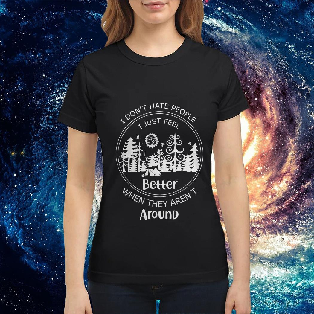I don't hate people I just feel better when they aren't around Ladies tee