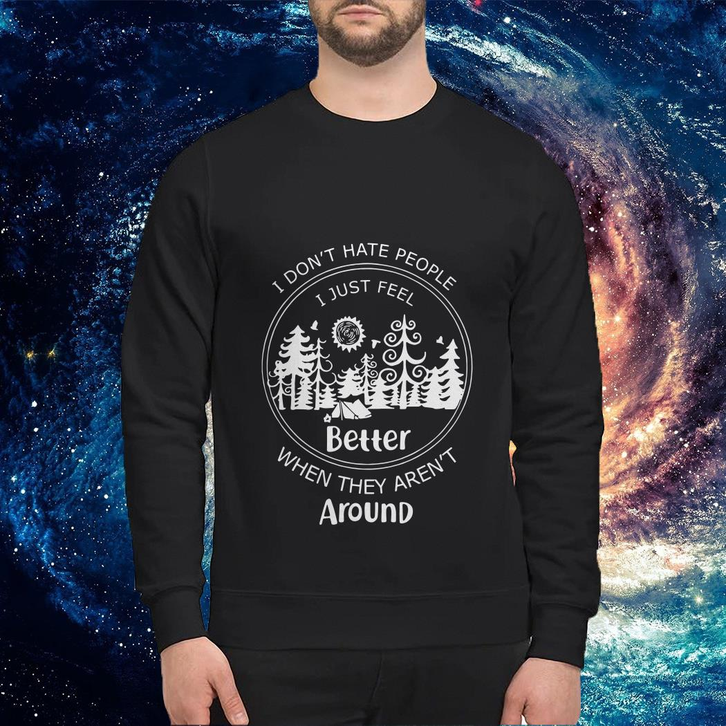 I don't hate people I just feel better when they aren't around Sweater