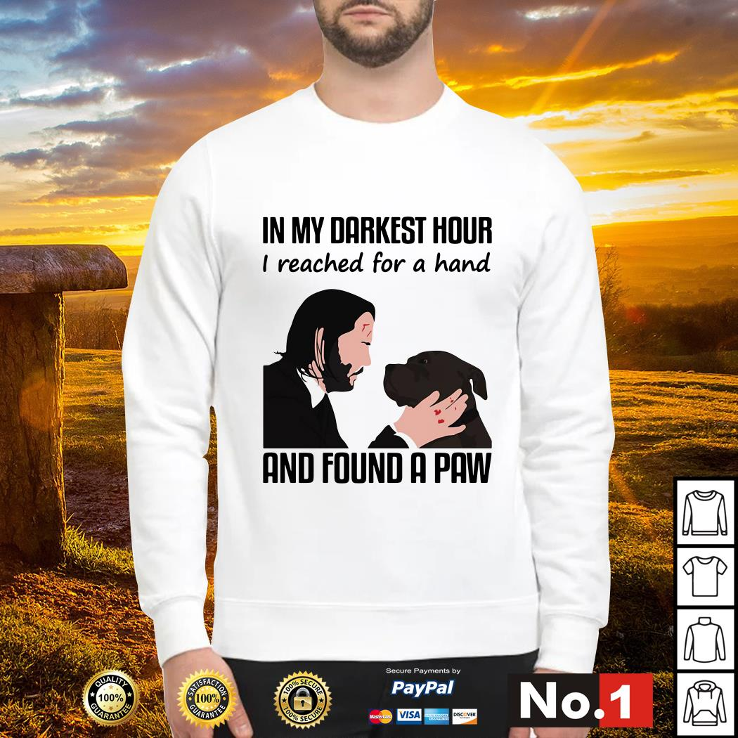 John Wick and dog in my darkest hour I reached for a hand and found a paw Sweater