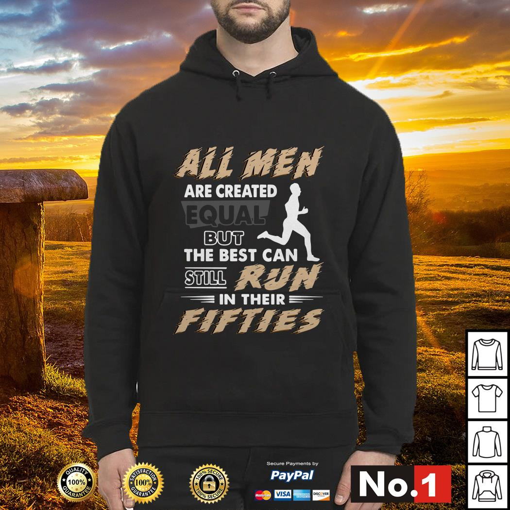 All men are created equal but the best can still run in their fifties Hoodie