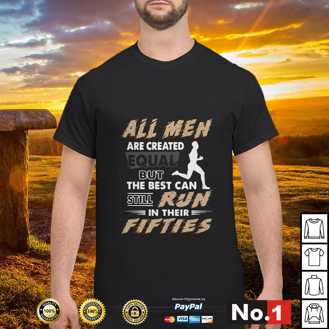 All men are created equal but the best can still run in their fifties shirt