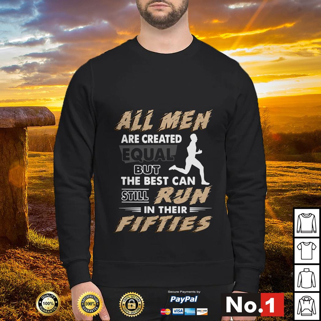 All men are created equal but the best can still run in their fifties Sweater
