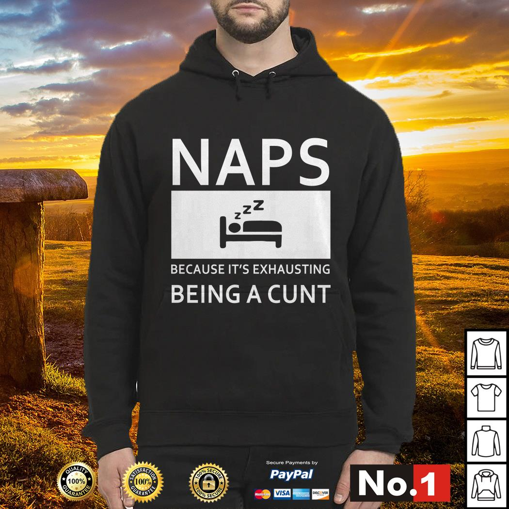 Naps because it's exhausting being a cunt Hoodie