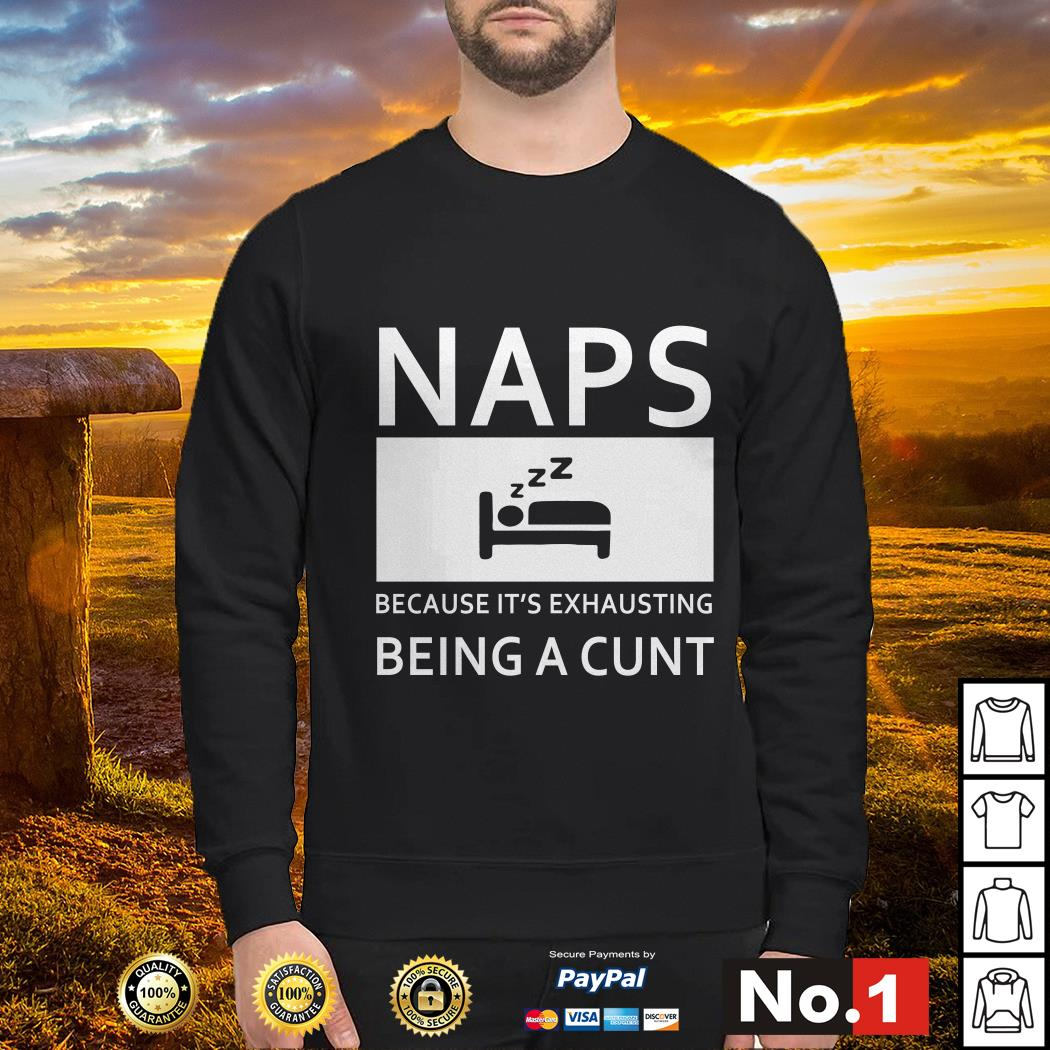 Naps because it's exhausting being a cunt Sweater