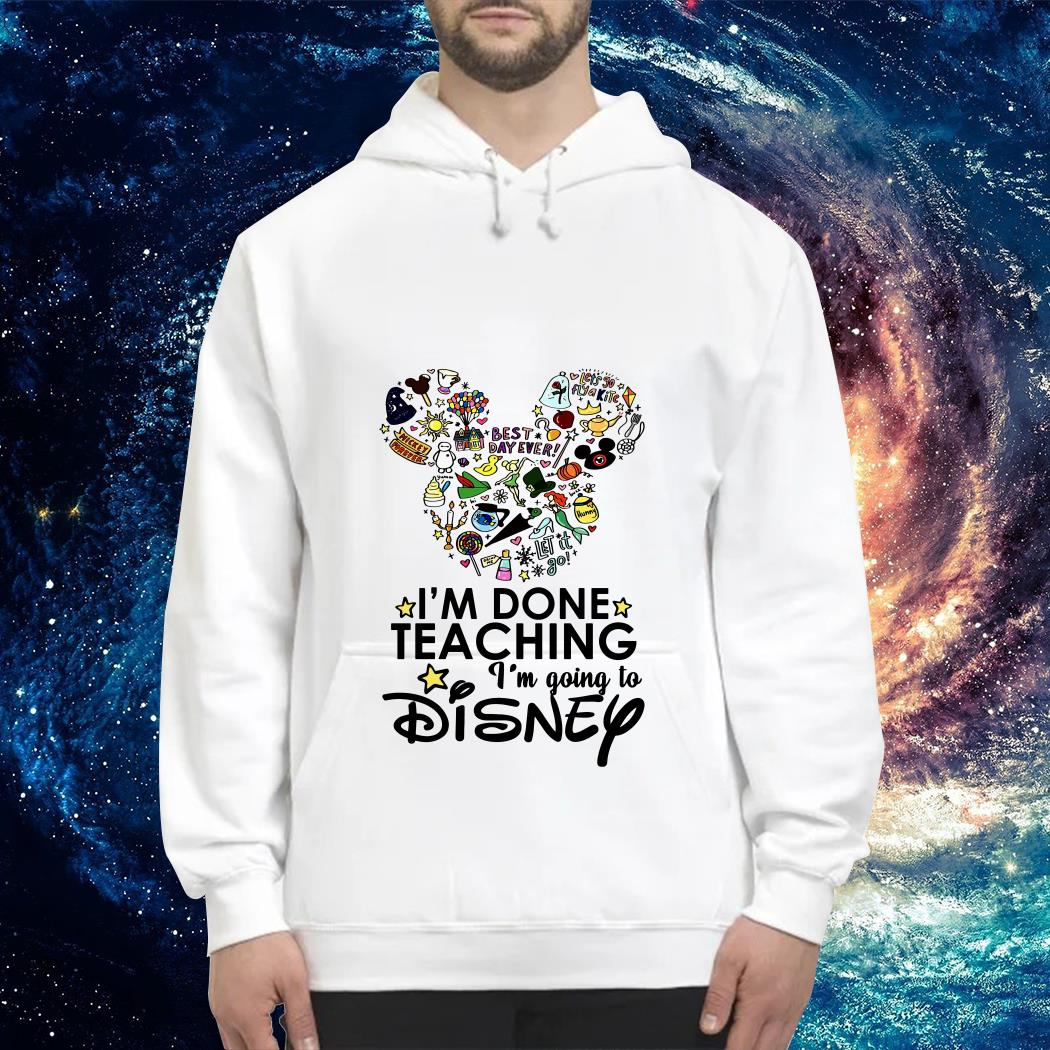 Official I'm done teaching I'm going to Disney Hoodie