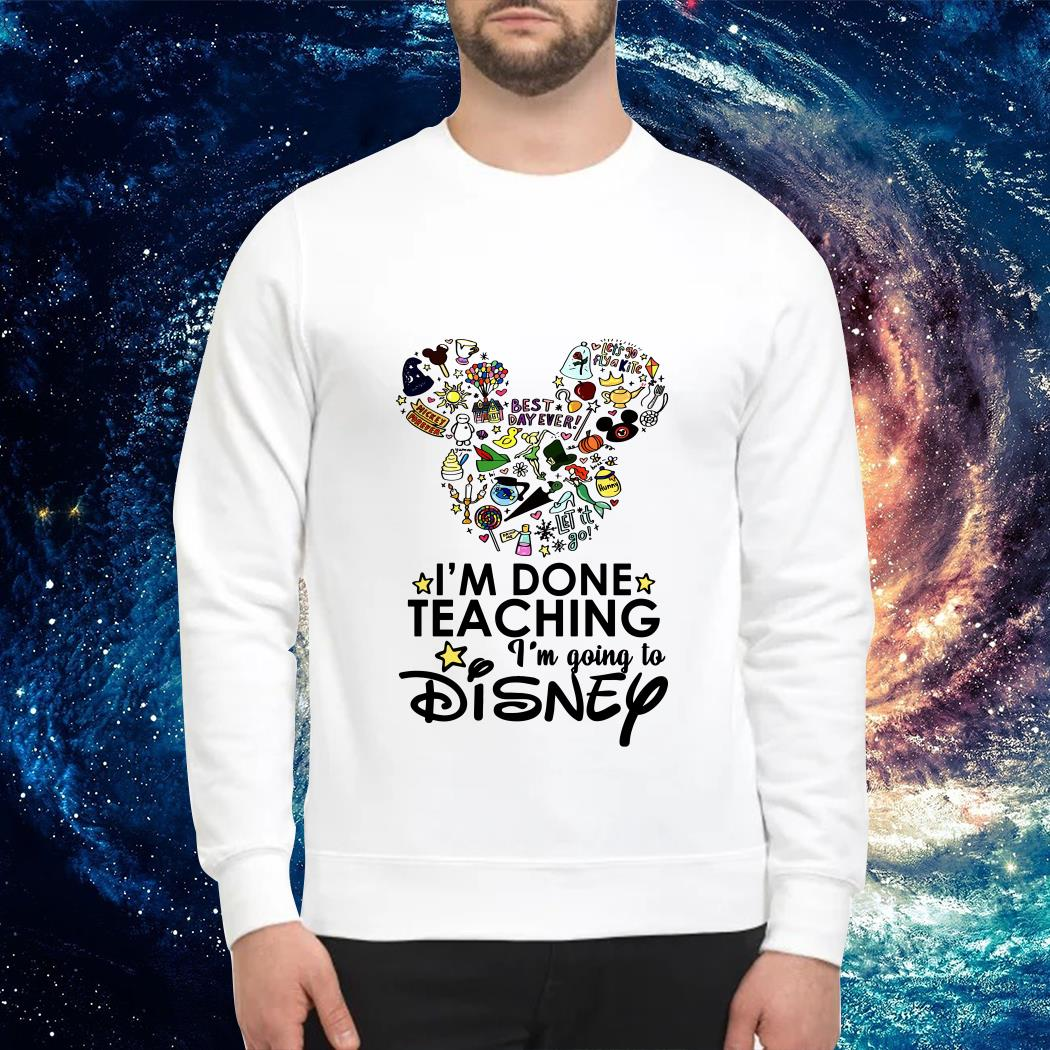 Official I'm done teaching I'm going to Disney Sweater