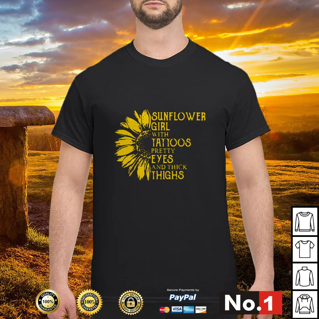 5d1a3197 Sunflower girl with tattoos pretty eyes and thick thighs shirt ...