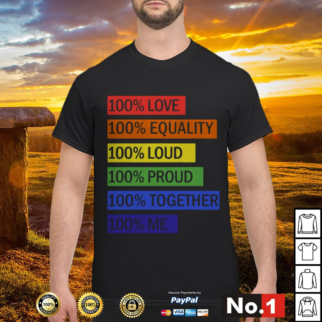 100% Love 100% equality 100% loud 100% proud 100% together 100% me shirt
