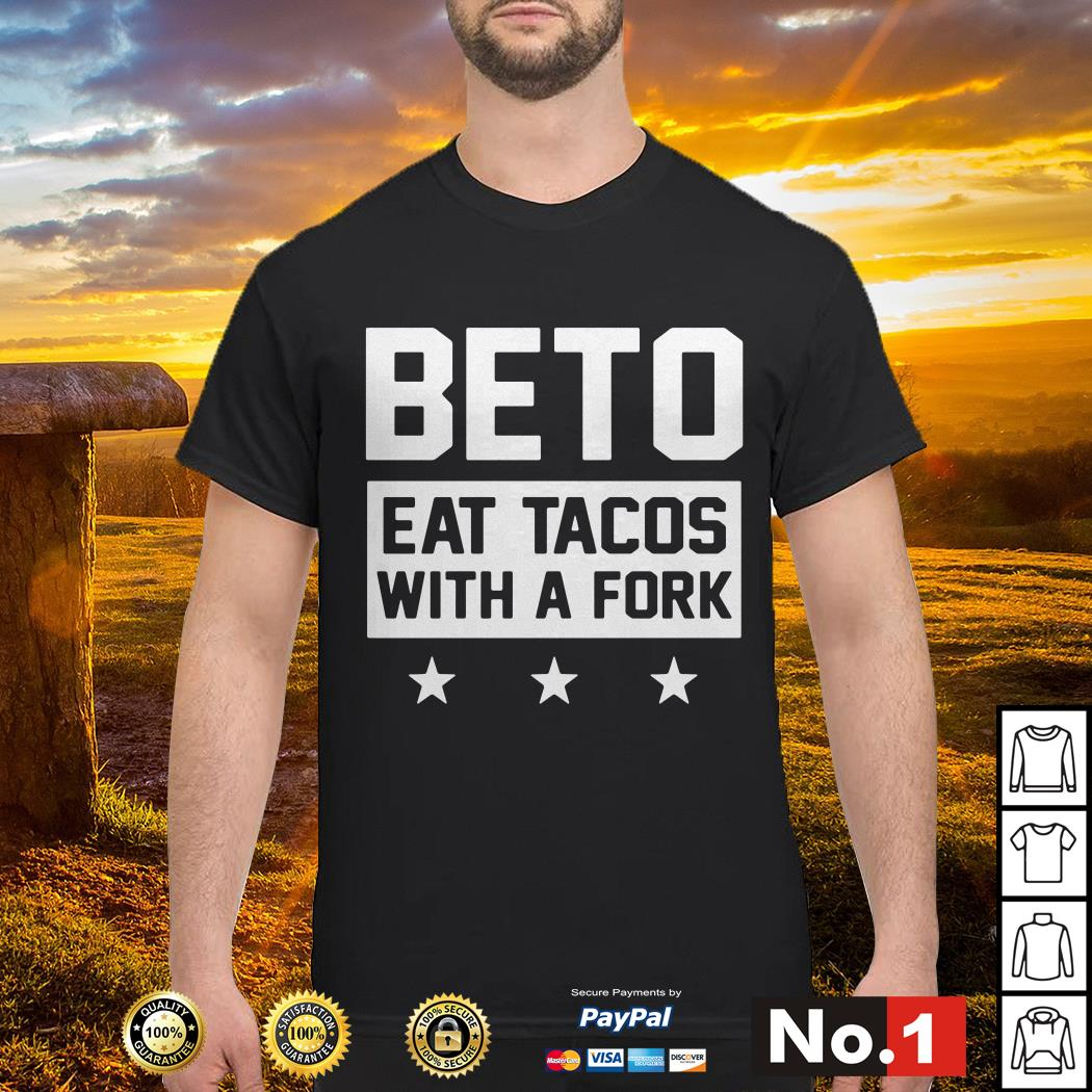Beto eat tacos with a fork shirt
