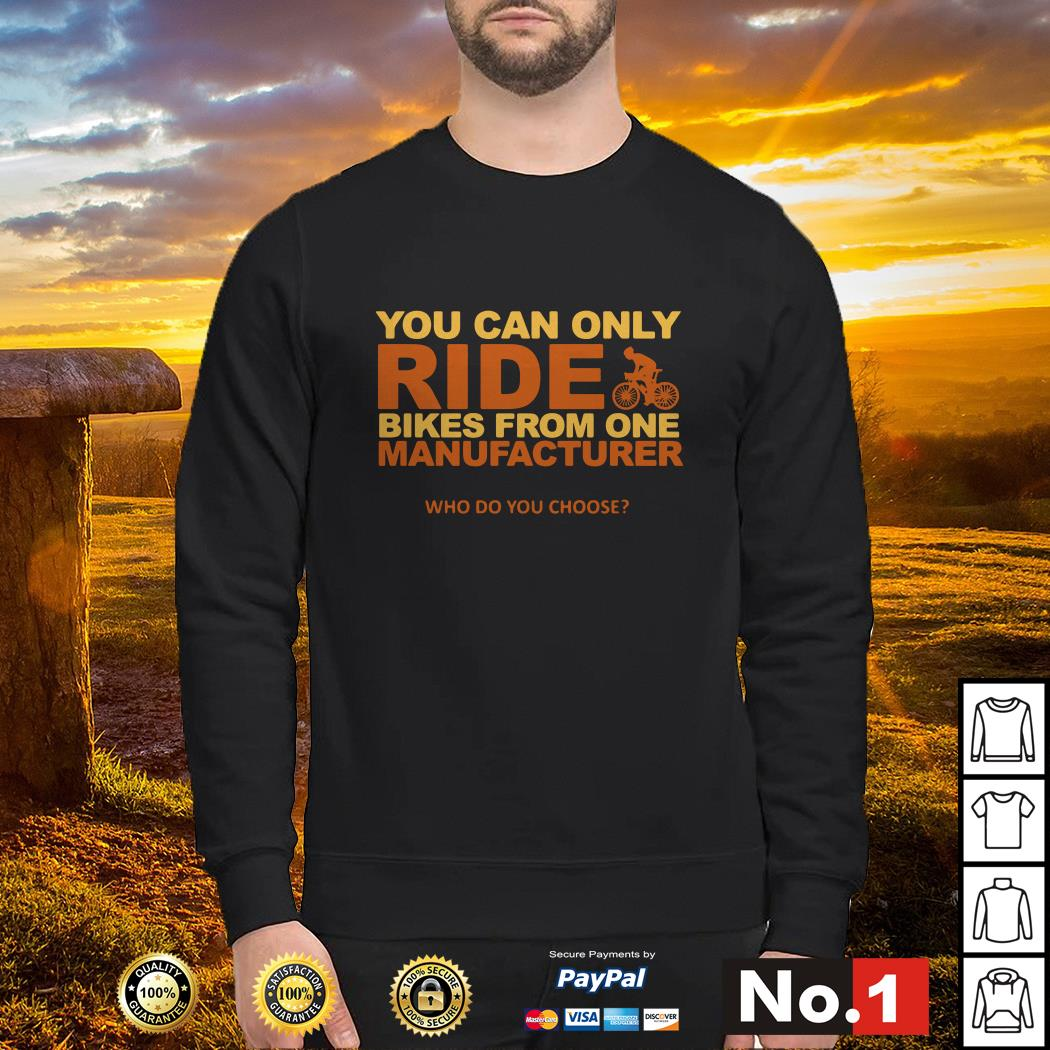 You can only ride bikes from one manufacturer who do you choose Sweater