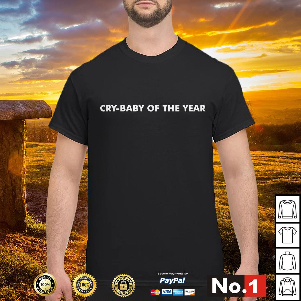 Cry-baby of the year shirt