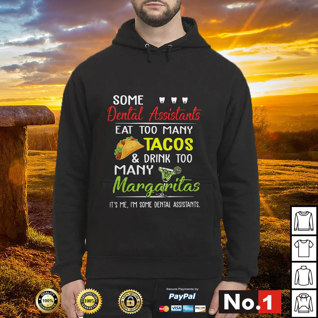 Some dental assistants eat too many Tacos and drink too many Margaritas Hoodie