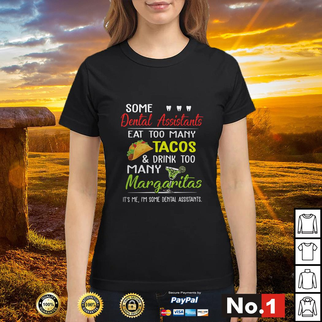 Some dental assistants eat too many Tacos and drink too many Margaritas Ladies tee