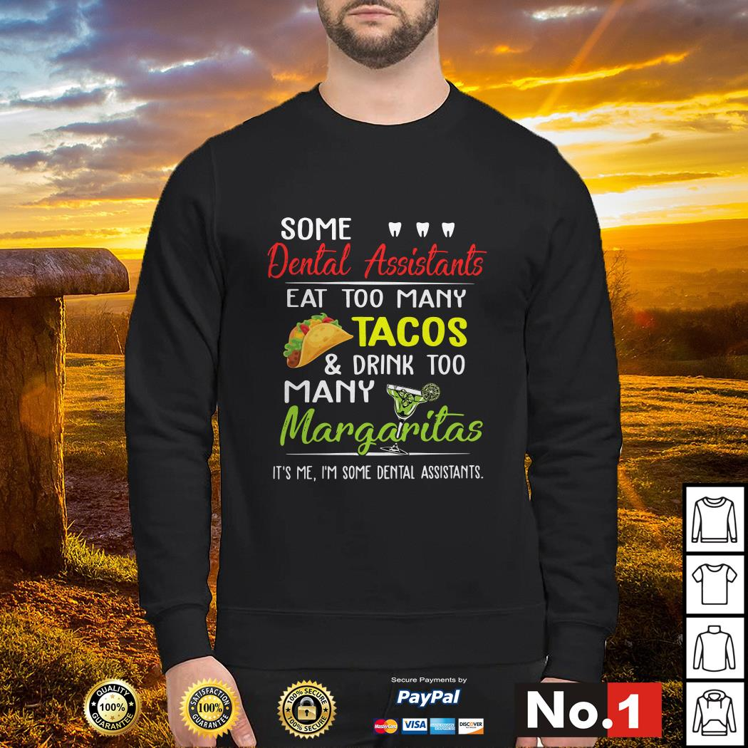 Some dental assistants eat too many Tacos and drink too many Margaritas Sweater
