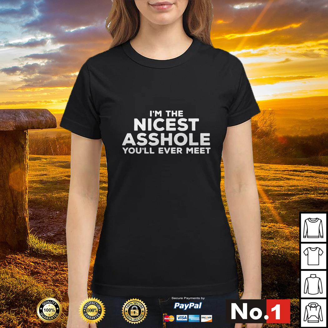 I'm the nicest asshole you'll ever meet Ladies tee
