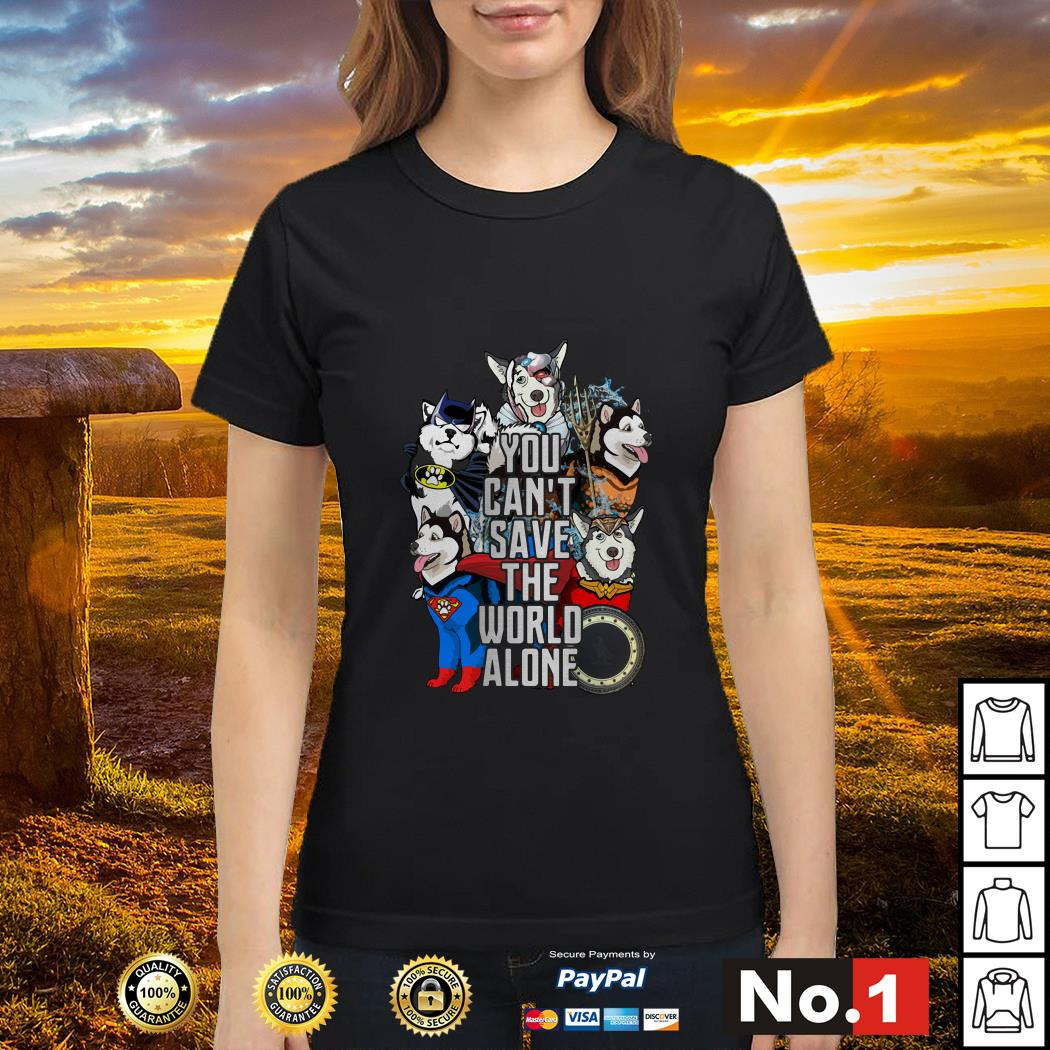 Justice League Alaskan Malamute you can't save the world alone Ladies tee