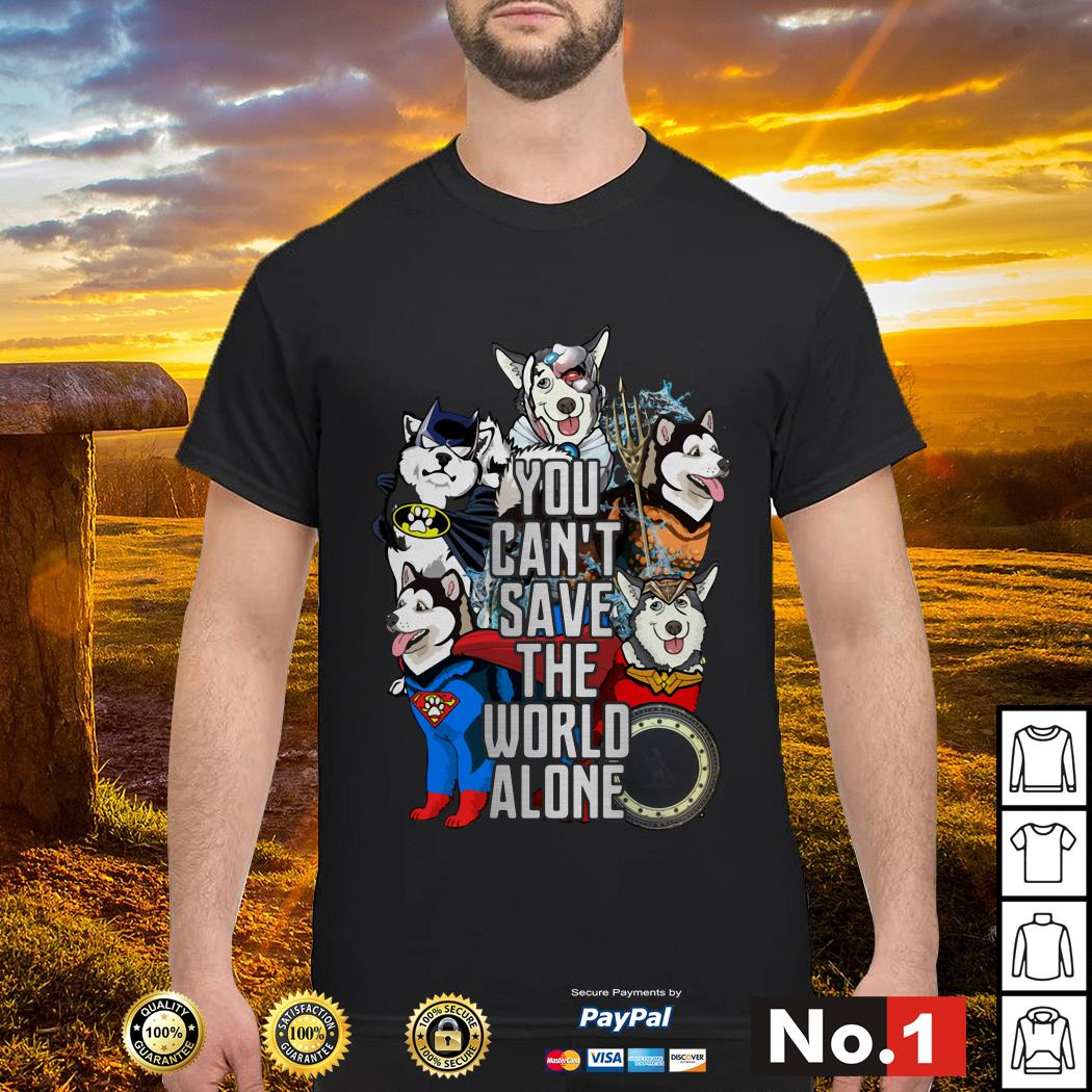 Justice League Alaskan Malamute you can't save the world alone shirt