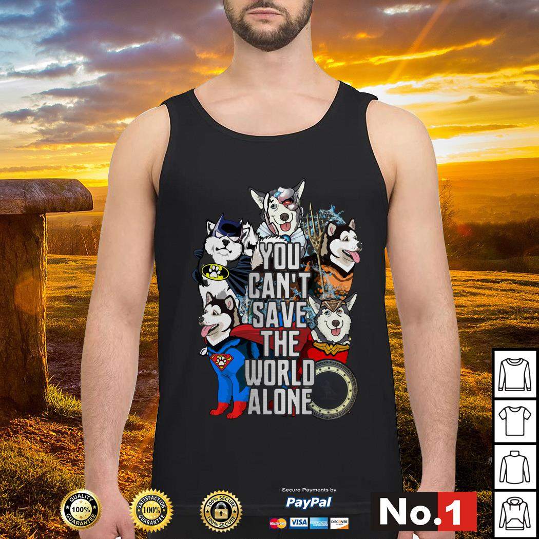 Justice League Alaskan Malamute you can't save the world alone Tank top