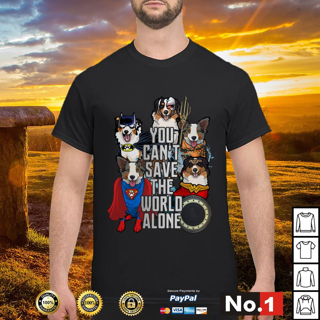 Justice League Australian Shepherd you can't save the world alone shirt
