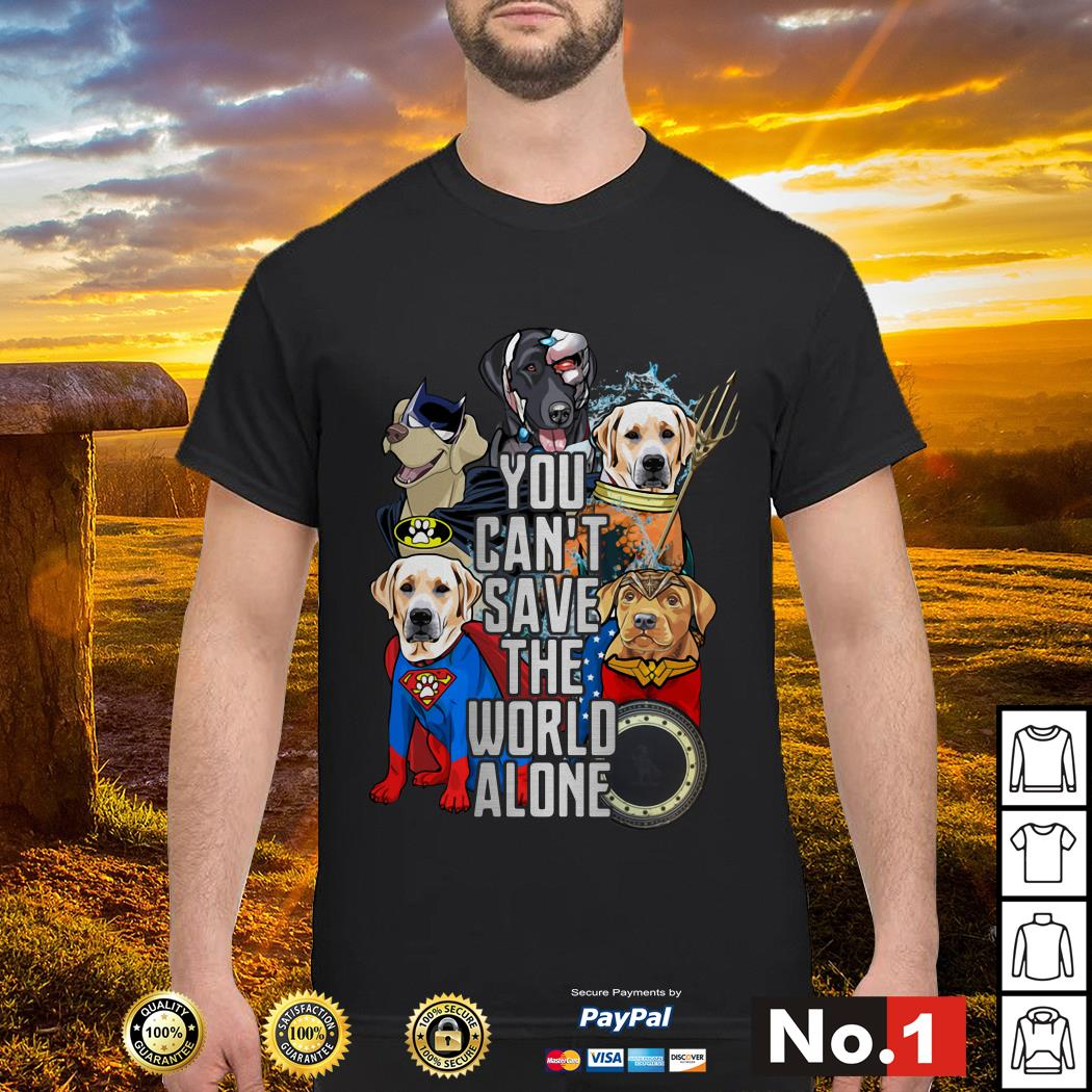 Justice League Labrador retriever you can't save the world alone shirt