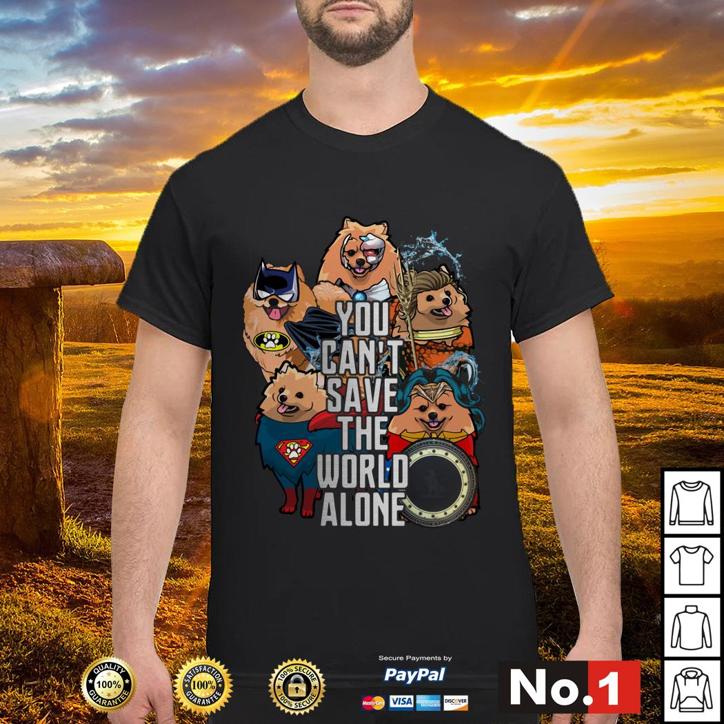 Justice League Pomeranian you can't save the world alone shirt
