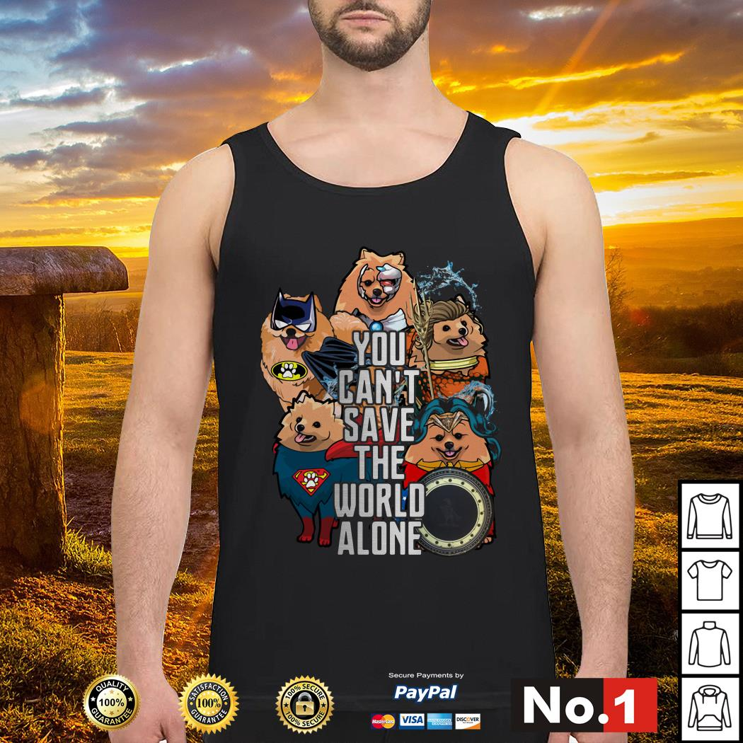Justice League Pomeranian you can't save the world alone Tank top