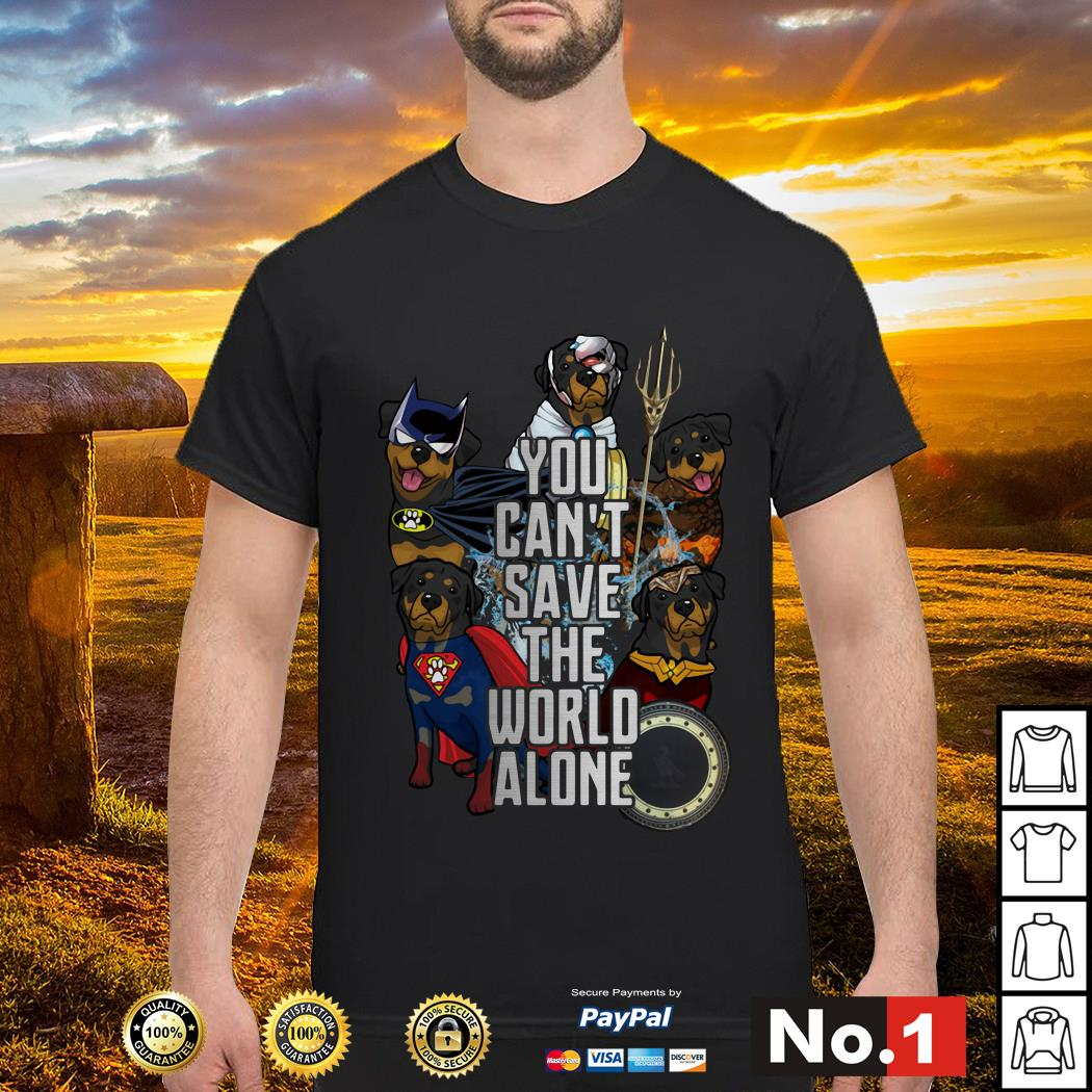 Justice League Rottweiler you can't save the world alone shirt