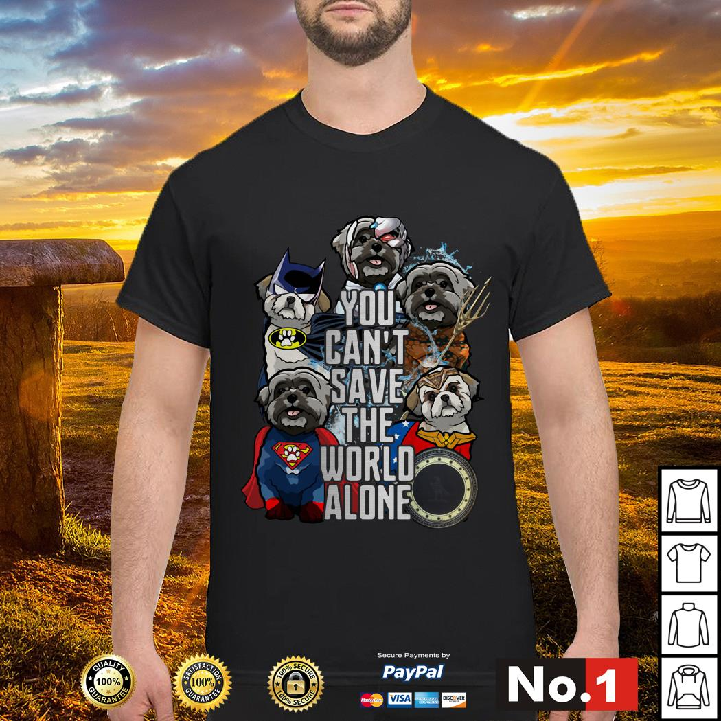 Justice League Shih Tzu you can't save the world alone shirt