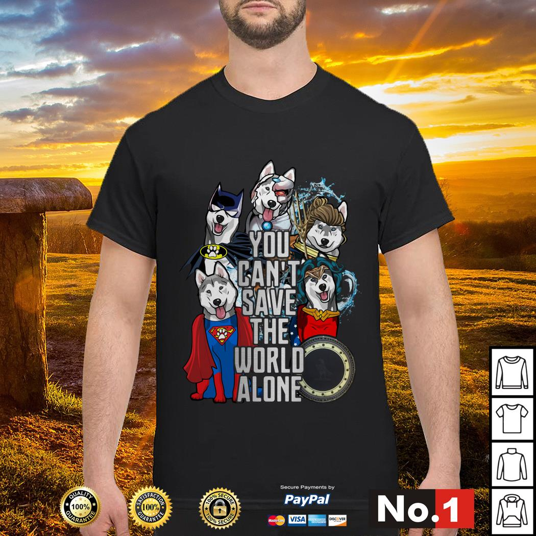 Justice League Siberian husky you can't save the world alone shirt