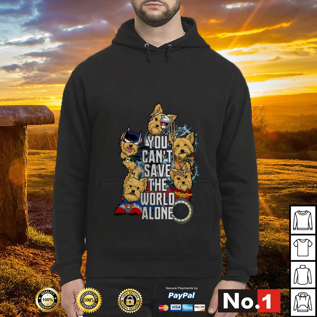 Justice League Yorkshire terrier you can't save the world alone Hoodie
