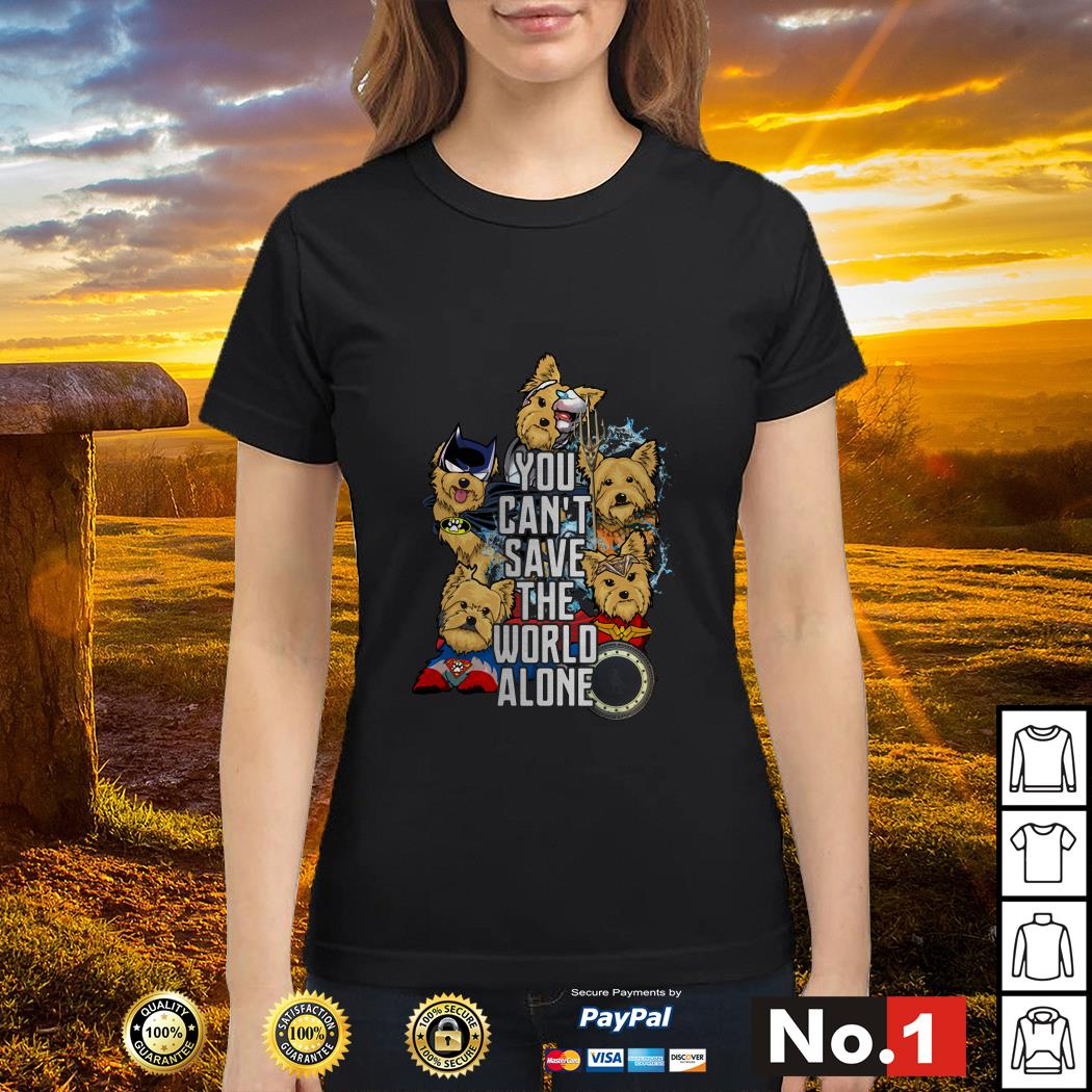 Justice League Yorkshire terrier you can't save the world alone Ladies tee