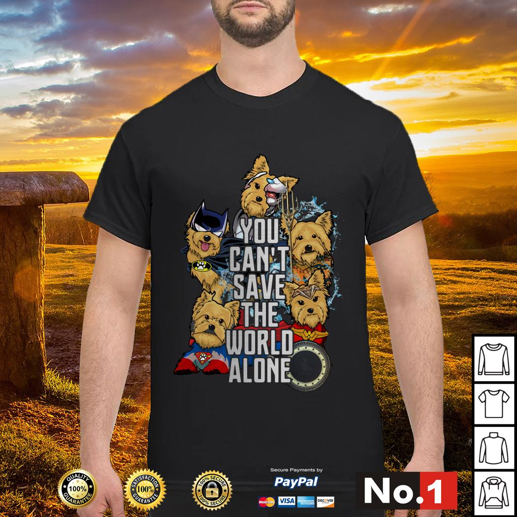 Justice League Yorkshire terrier you can't save the world alone shirt