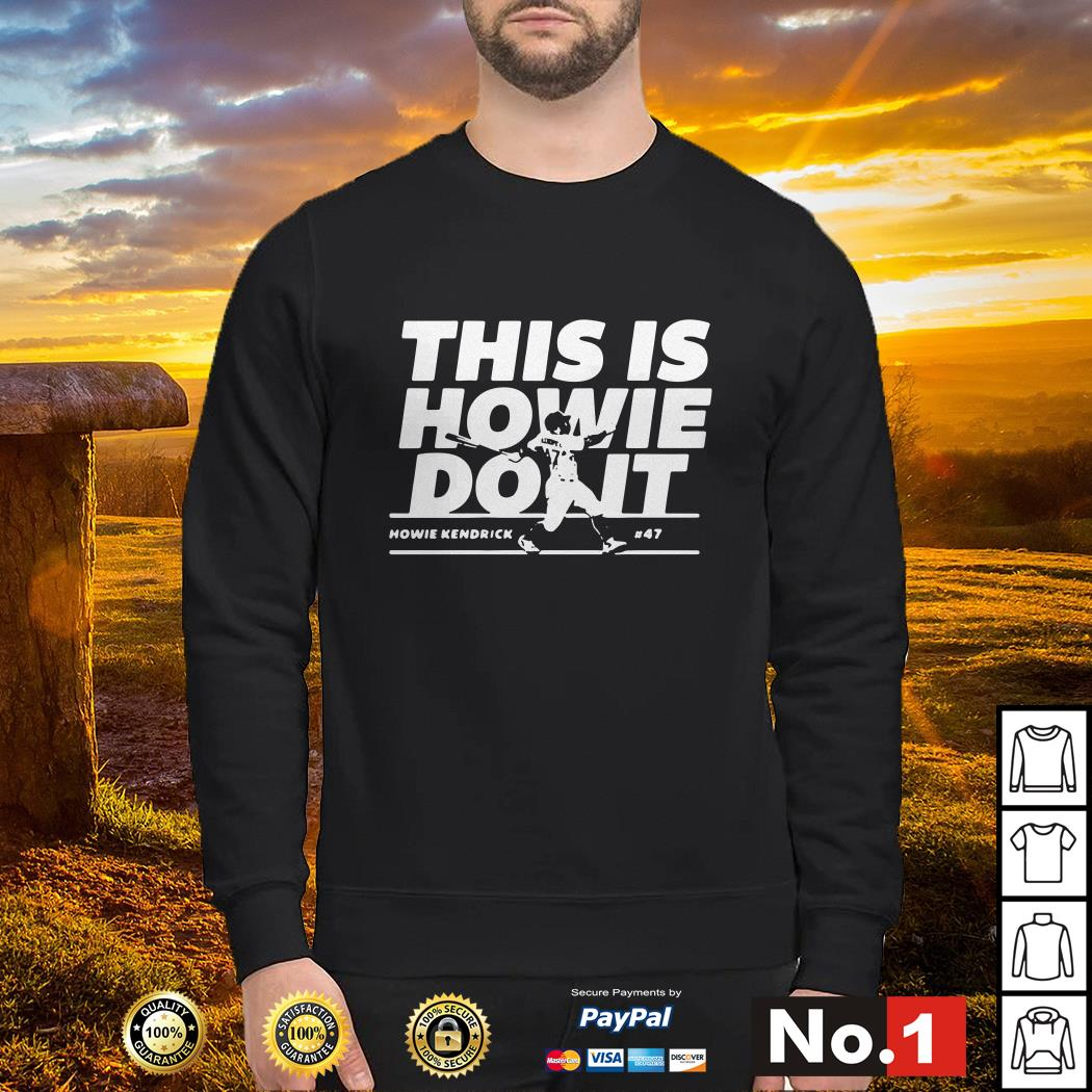 Howie Kendrick this is Howie do it Sweater