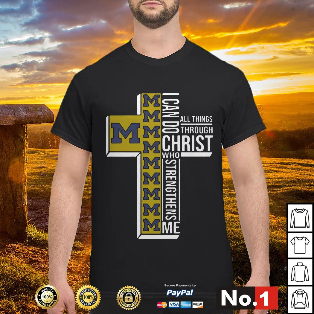 Michigan Wolverines I can do all things through Christ who strengthens me shirt