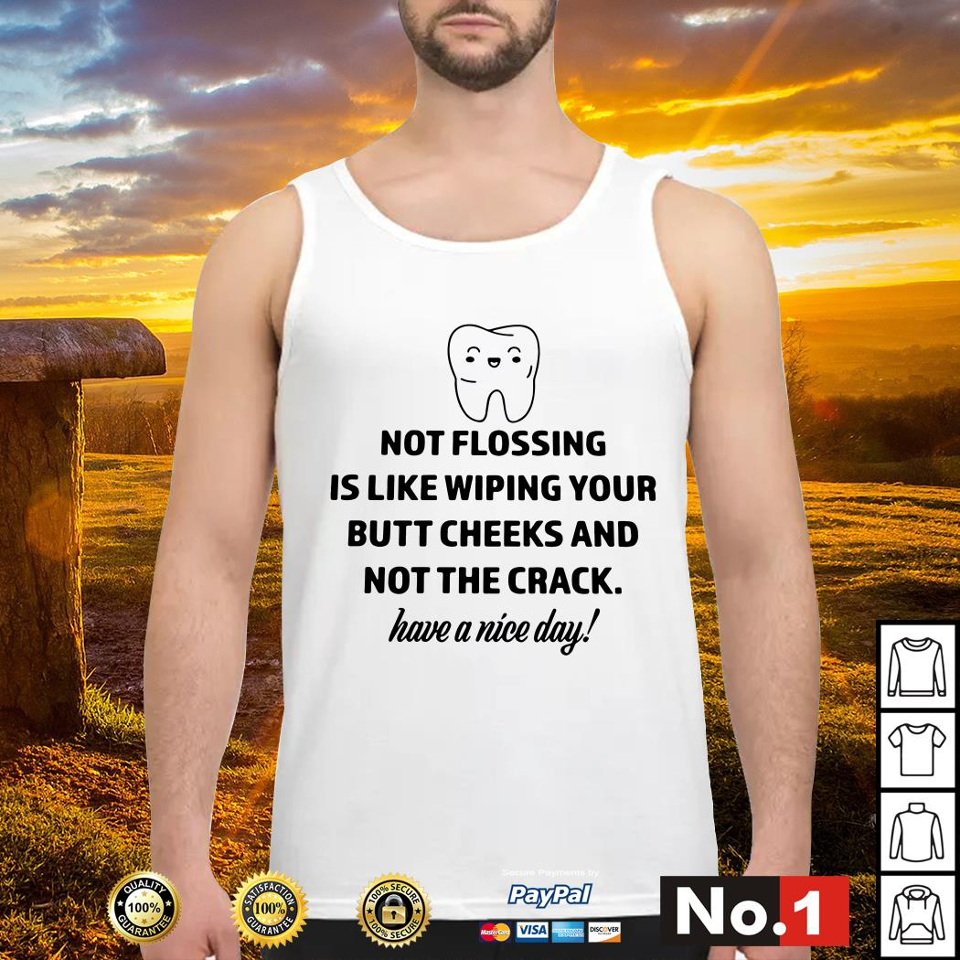Not flossing is like wiping your butt cheeks and not the crack Tank top